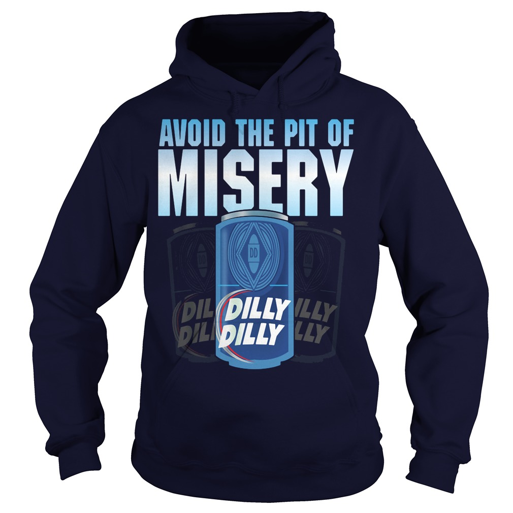 Avoid The Pit Of Misery Dilly Dilly Hoodie