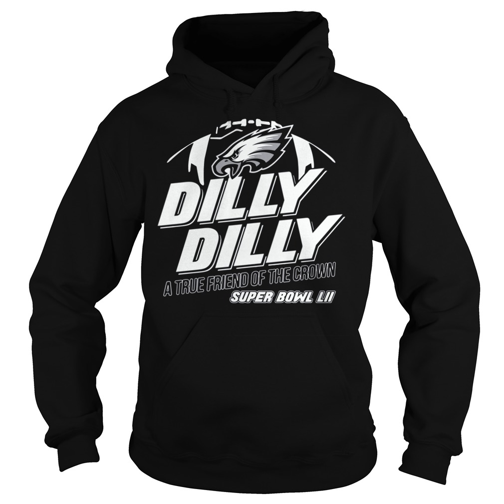 Super Bowl Philadelphia Eagles Dilly Dilly True Friend Crown National Champions Hoodie