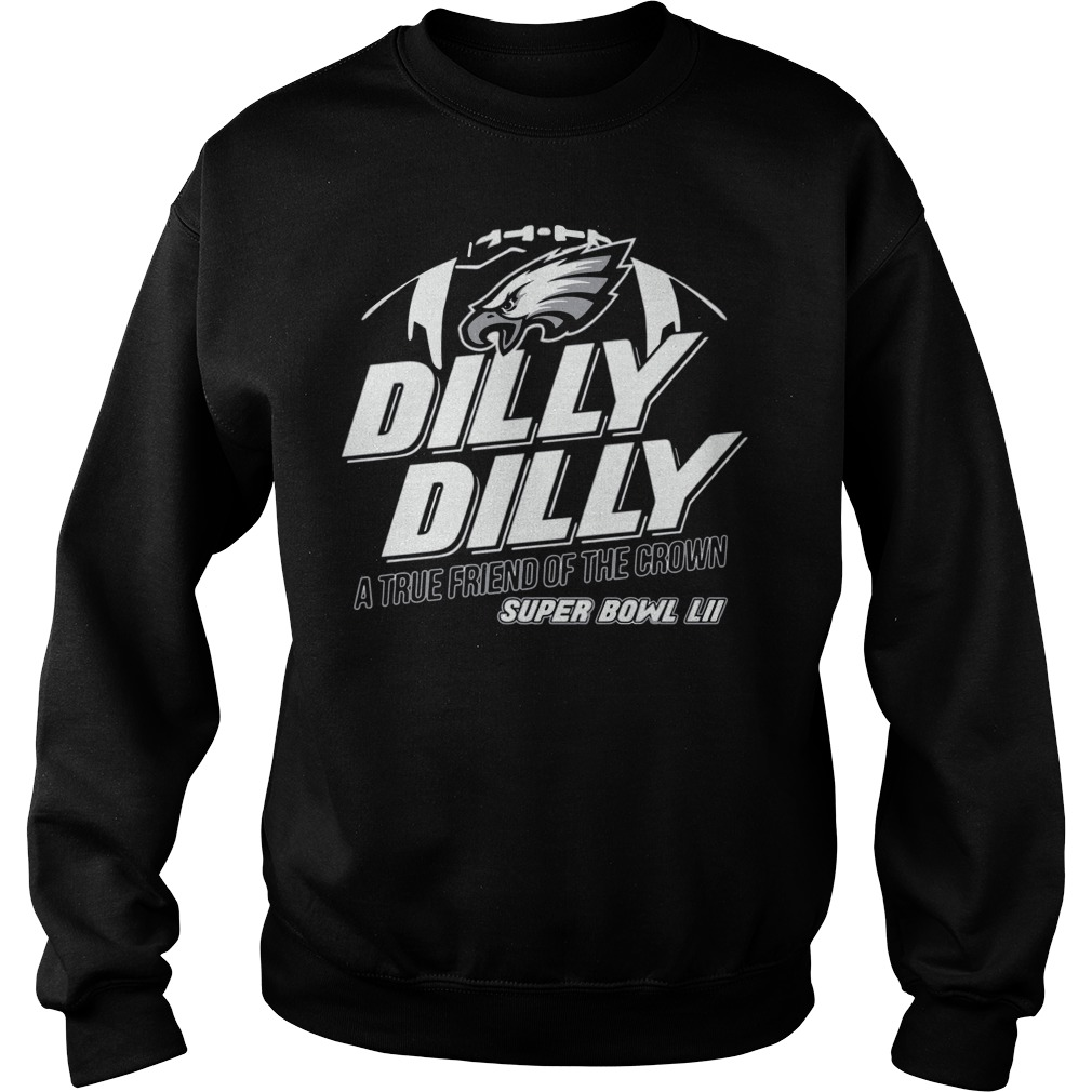 Super Bowl Philadelphia Eagles Dilly Dilly True Friend Crown National Champions Sweater
