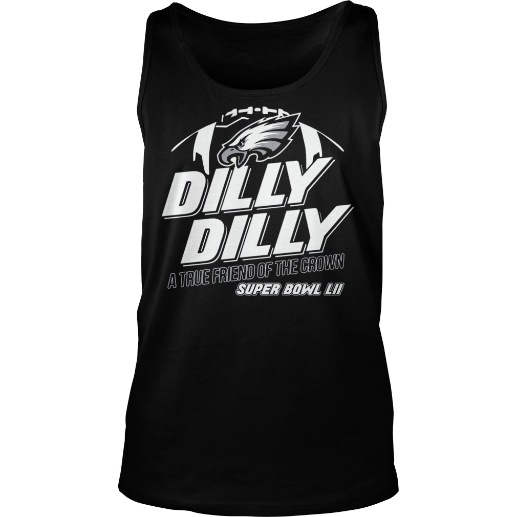 Super Bowl Philadelphia Eagles Dilly Dilly True Friend Crown National Champions Tank