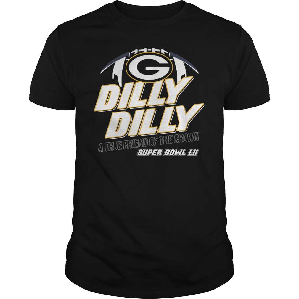 Super Bowl Green Bay Packers Dilly Dilly A True Friend Of The Crown National Champions Shirt