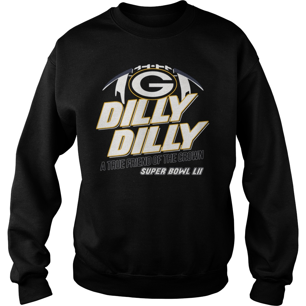 Super Bowl Green Bay Packers Dilly Dilly A True Friend Of The Crown National Champions Sweater