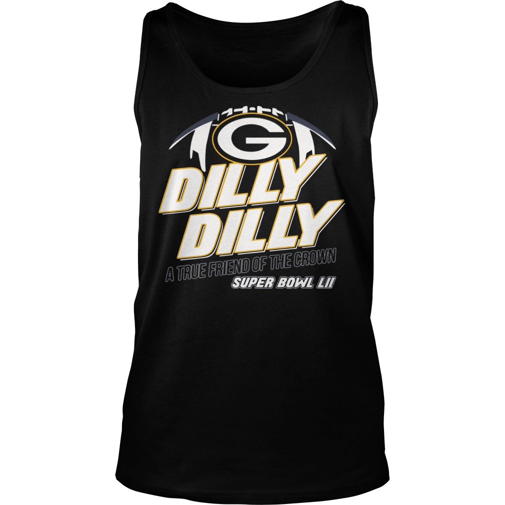 Super Bowl Green Bay Packers Dilly Dilly A True Friend Of The Crown National Champions Tank