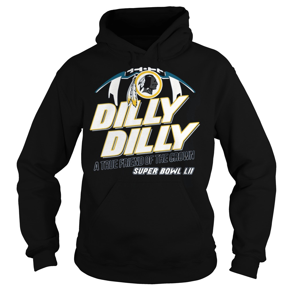 Super Bowl Washington Redskins Dilly Dilly A True Friend Of The Crown National Champions Hoodie