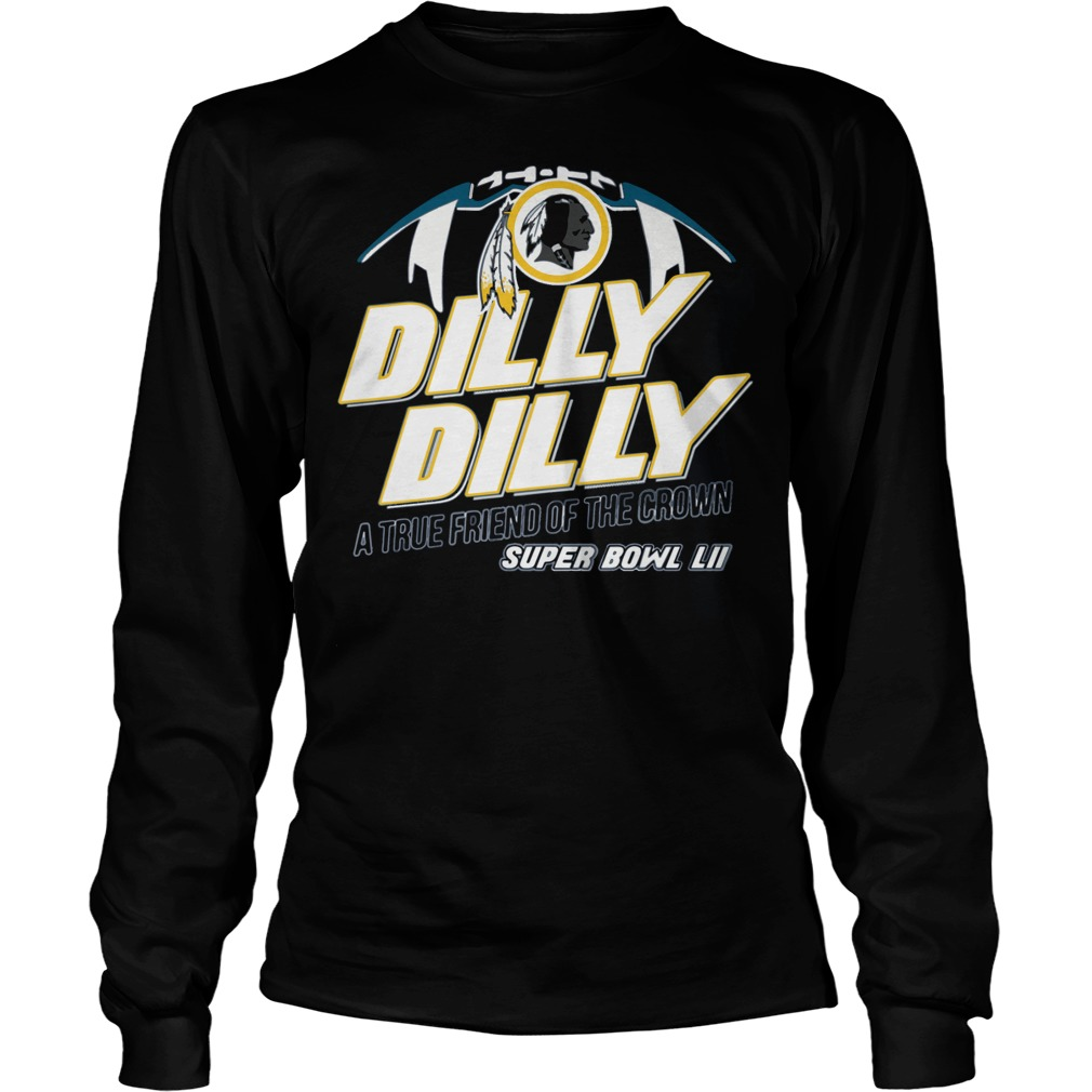 Super Bowl Washington Redskins Dilly Dilly A True Friend Of The Crown National Champions Longsleeve
