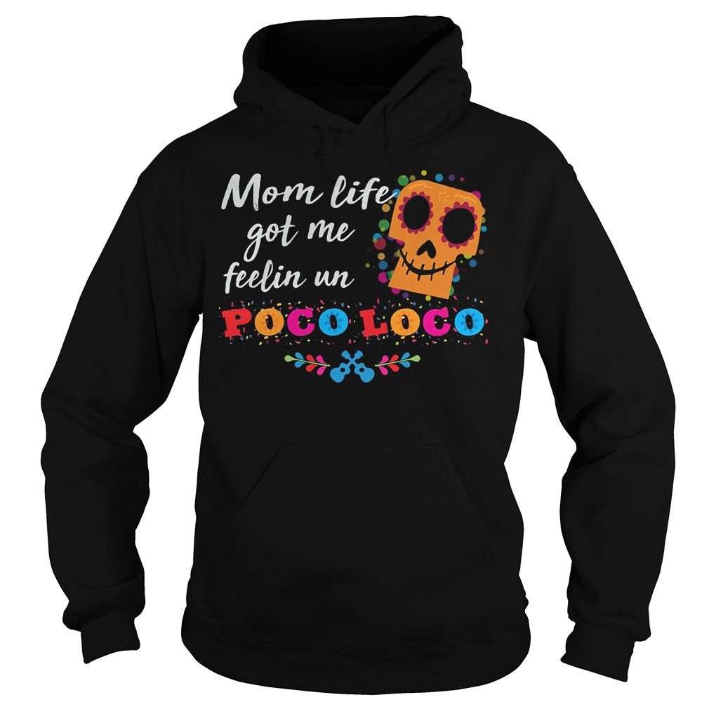 Mom life got me feelin un Poco Loco hoodie