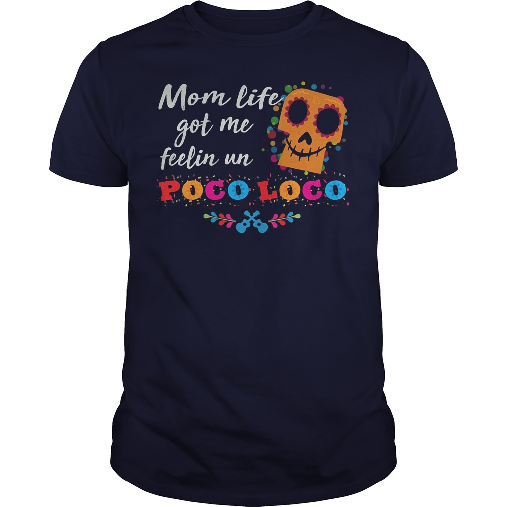 Mom life got me feelin un Poco Loco shirt