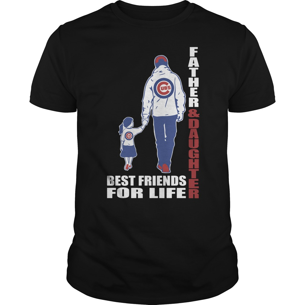 Chicago Cubs: Father And Daughter Best Friends For Life Shirt