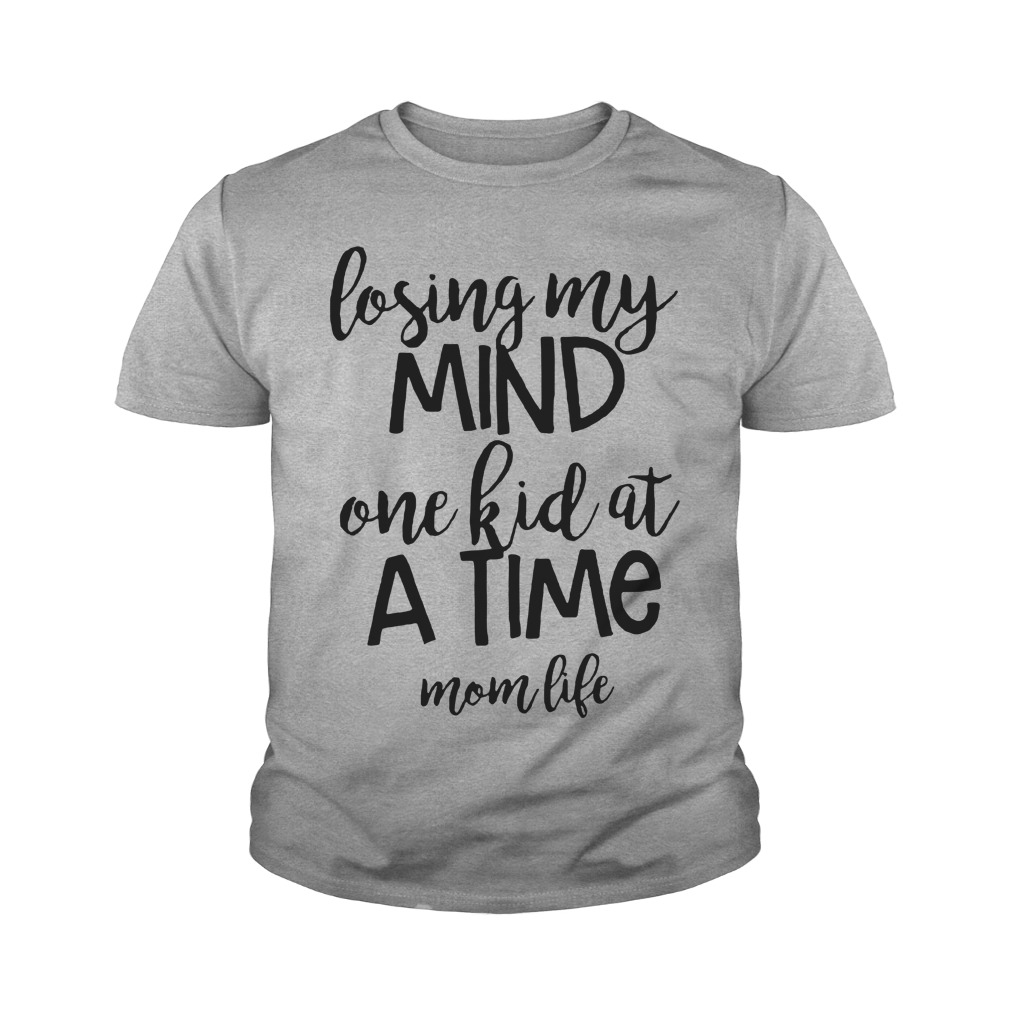 Losing my mind one kid at a time mom life shirt, hoodie ...
