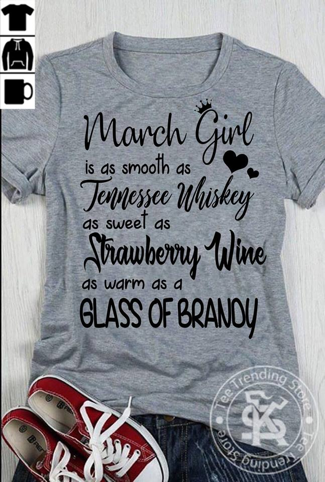 March girl is as smooth as Tennessee Whiskey as sweet as Strawberry Wine as warm as a glass of brandy shirt