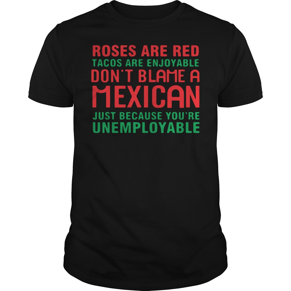 Roses Are Red Tacos Are Enjoyable Don't Blame Mexicans Shirt