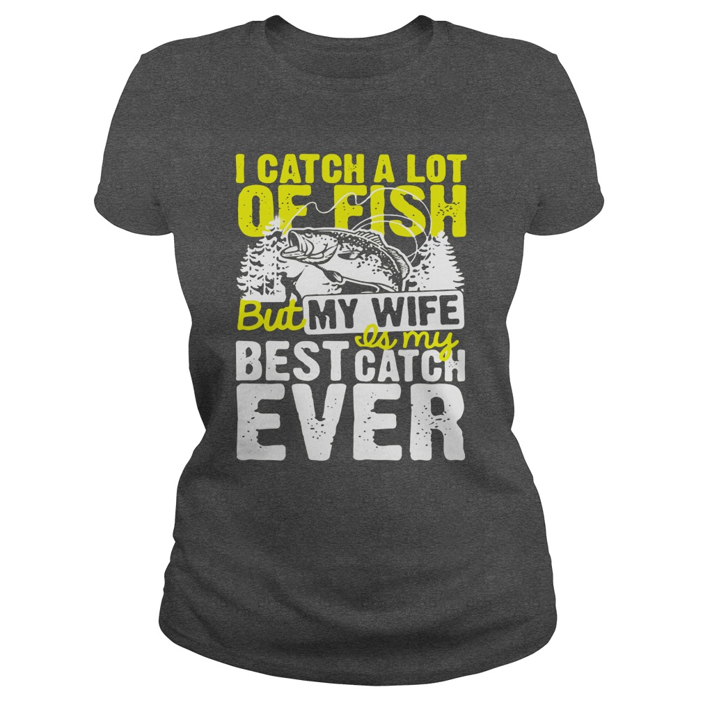 I Catch A Lot Of Fish But My Wife Is My Best Catch Ever -9867