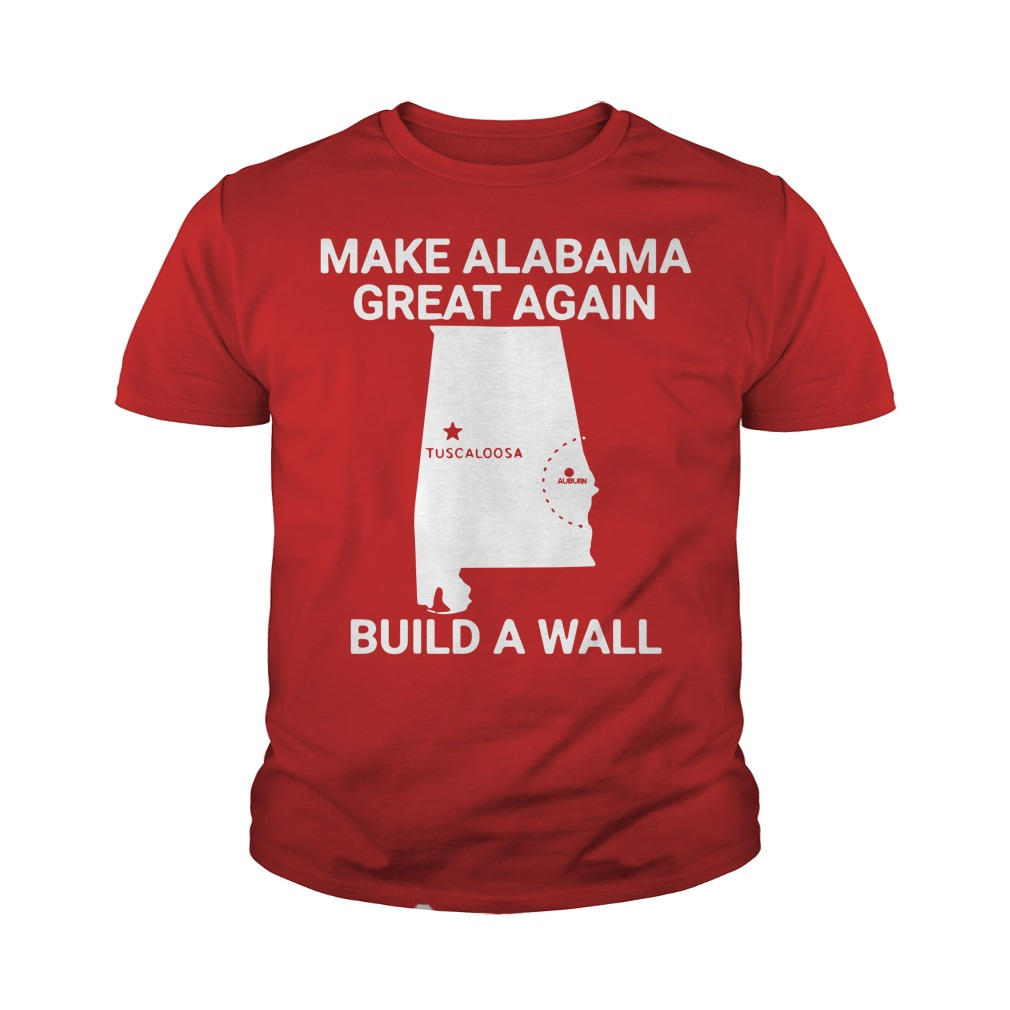 e8a8f71fe3 Make Alabama great again build a wall shirt, youth tee and V-neck T-shirt.  But that's an ugly shoe Time to sell these old shoes in my closet.
