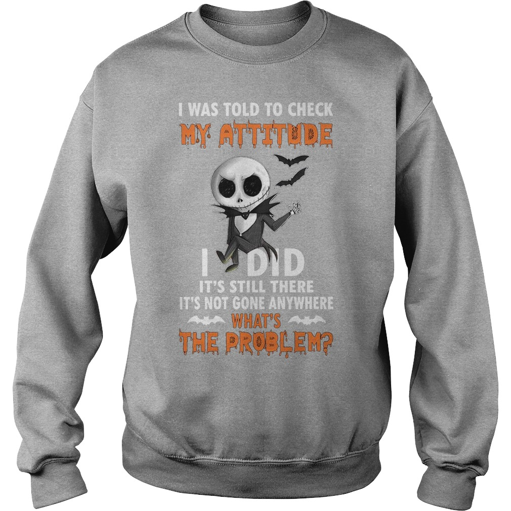 Jack Skellington I was told to check my attitude I did it's still there it's not gone anywhere sweater