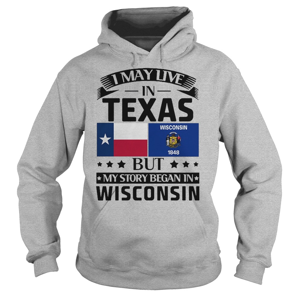 I may live in texas but my story began in wisconsin hoodie