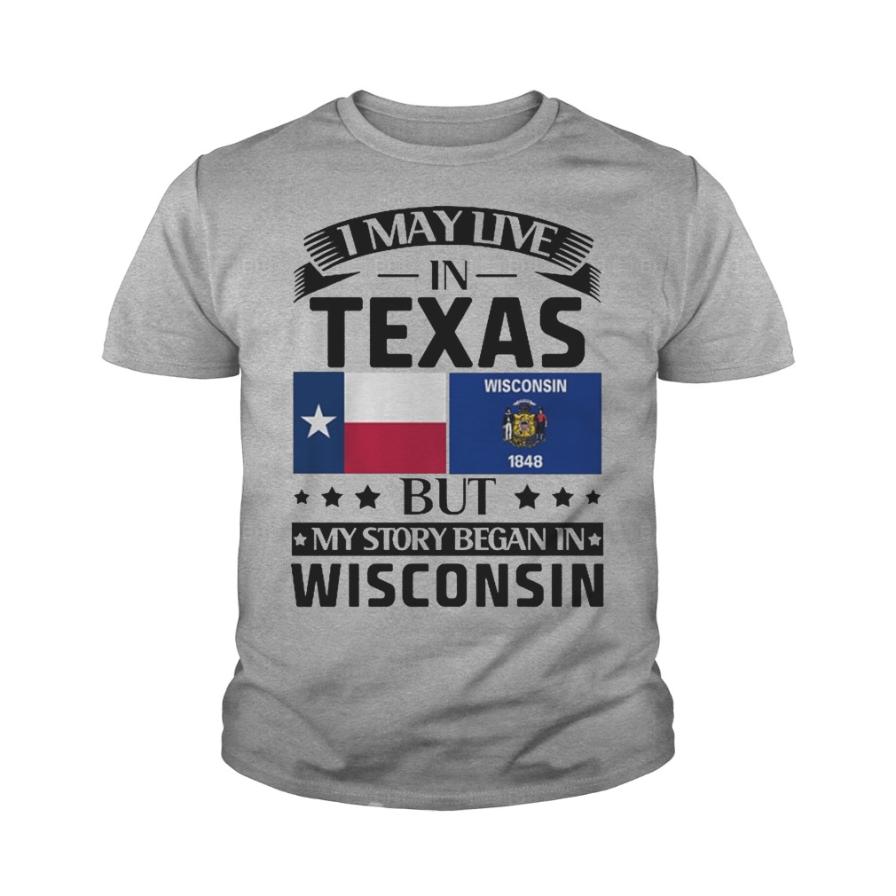I may live in texas but my story began in wisconsin youth tee