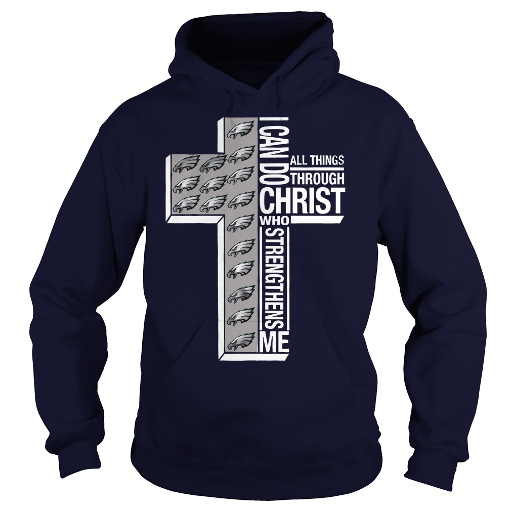 Philadelphia Eagles I Can Do All Things Through Christ Who Strengthens Me hoodie