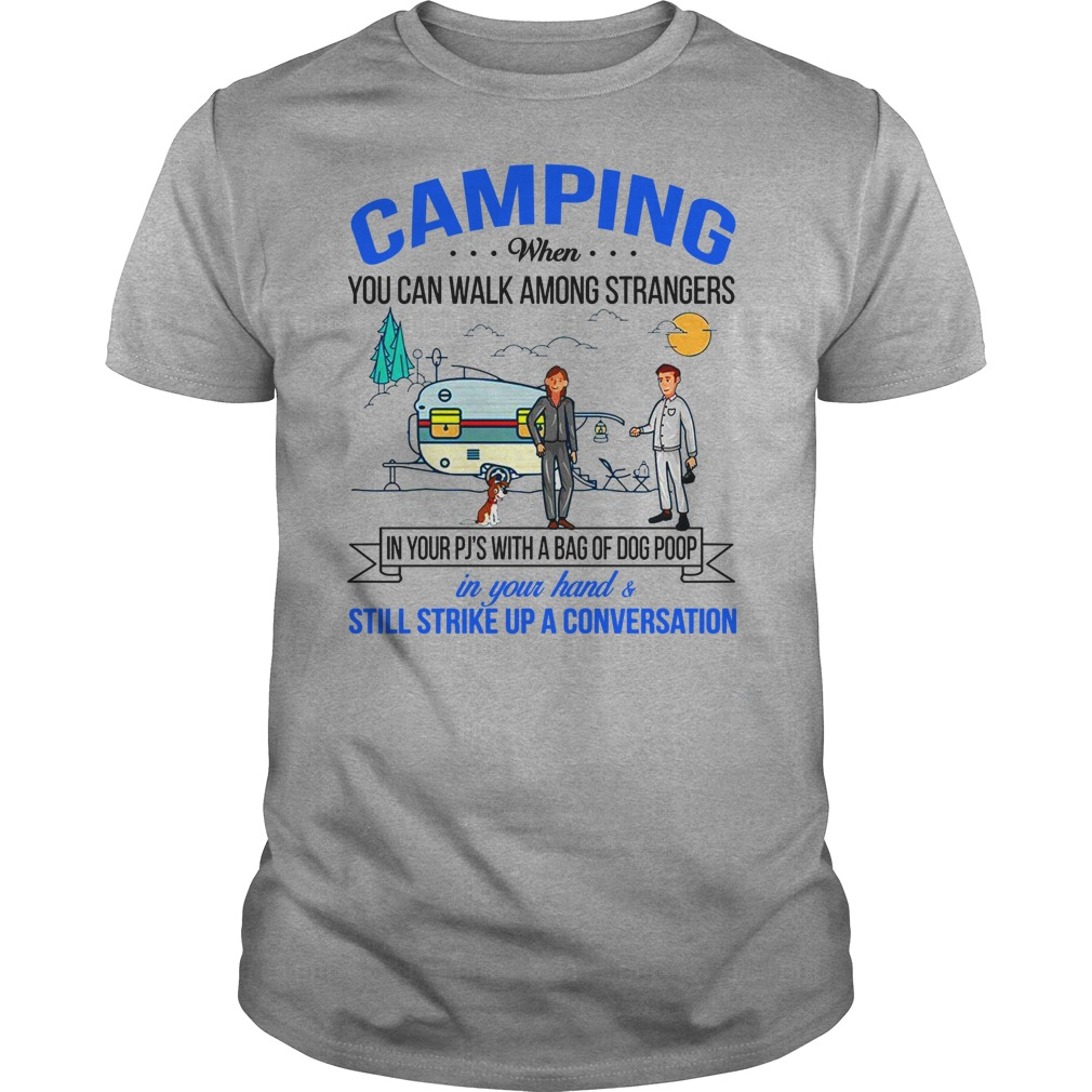 Camping when you can walk among strangers in your pj's with a bag of dog poop shirt