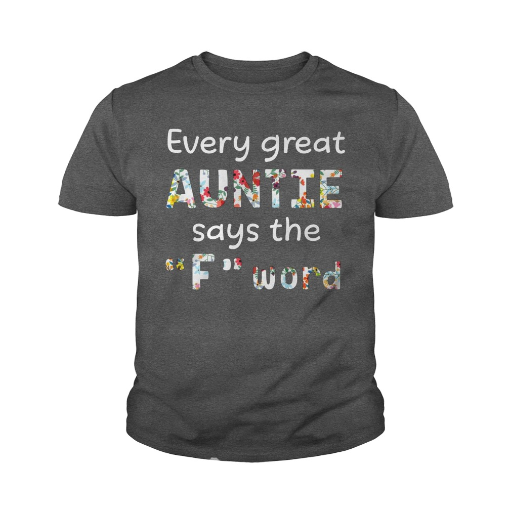 Every great auntie says the F word youth tee