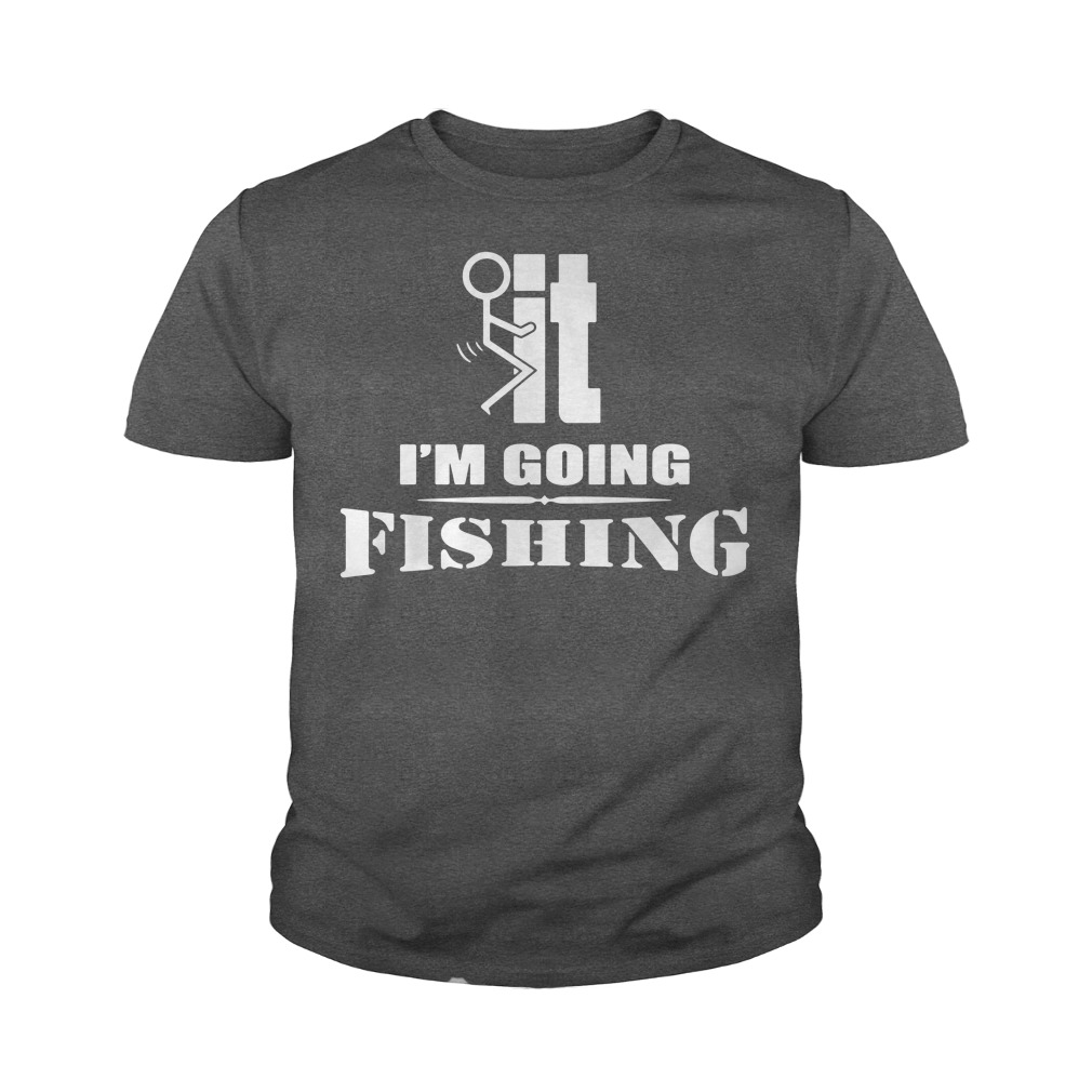 F-It I'm going fishing youth tee