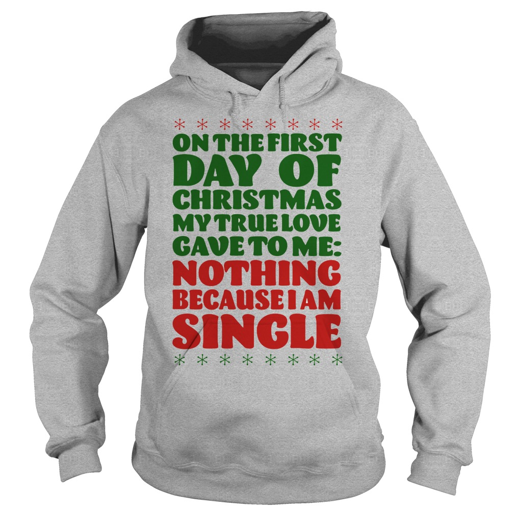 On the first day of christmas my true love gave to me nothing because I am single hoodie