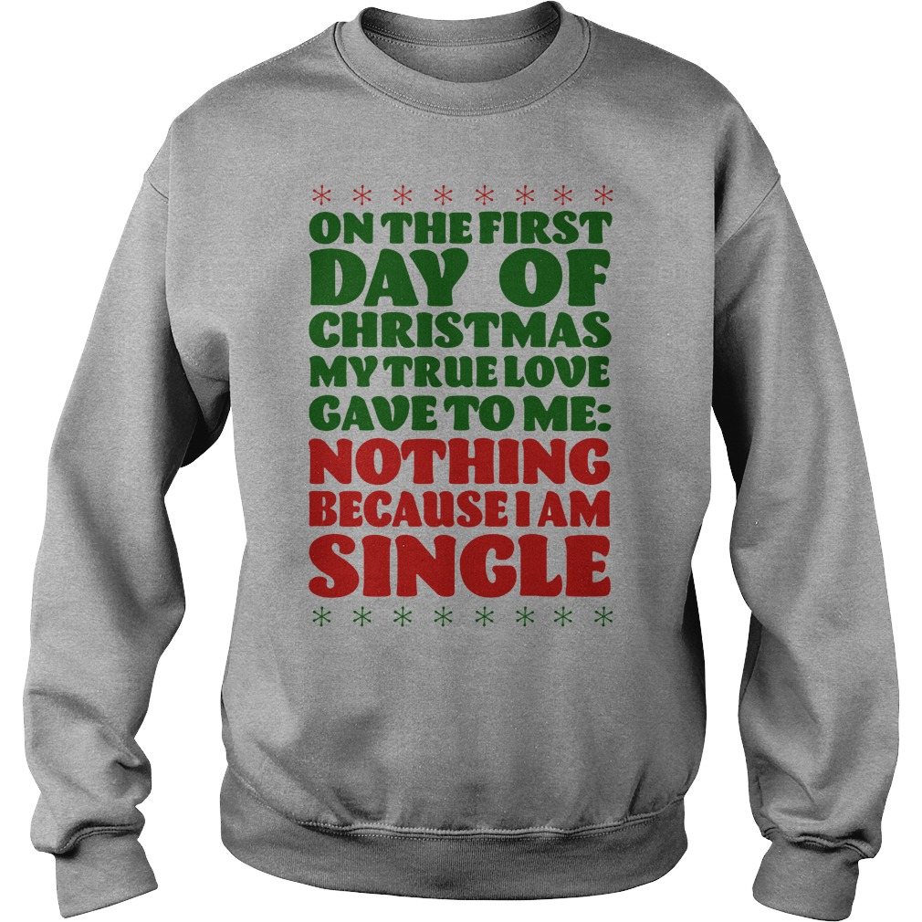 On the first day of christmas my true love gave to me nothing because I am single sweater