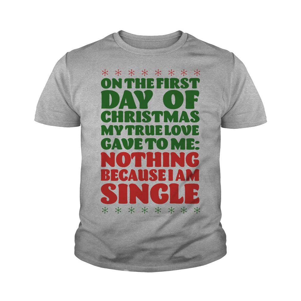 On the first day of christmas my true love gave to me nothing because I am single youth tee