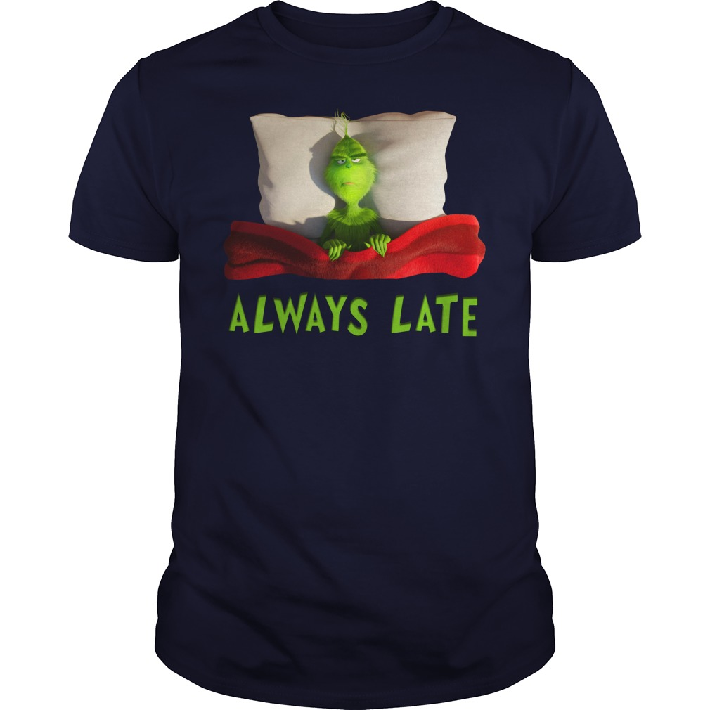 The Grinch Always late shirt