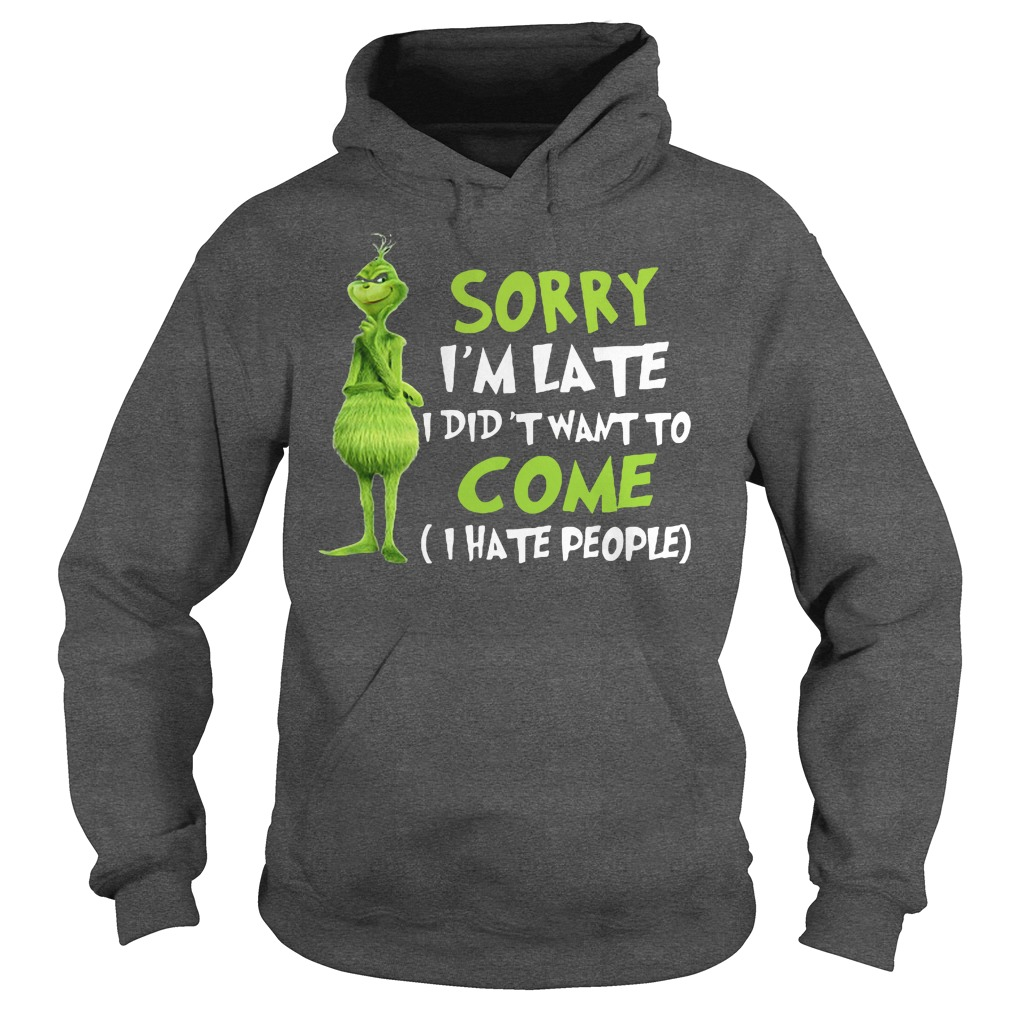 The Grinch sorry I'm late I didn't want to come I hate people hoodie