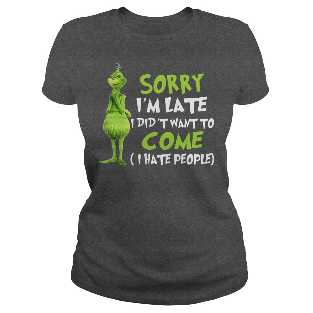 The Grinch sorry I'm late I didn't want to come I hate people ladies tee
