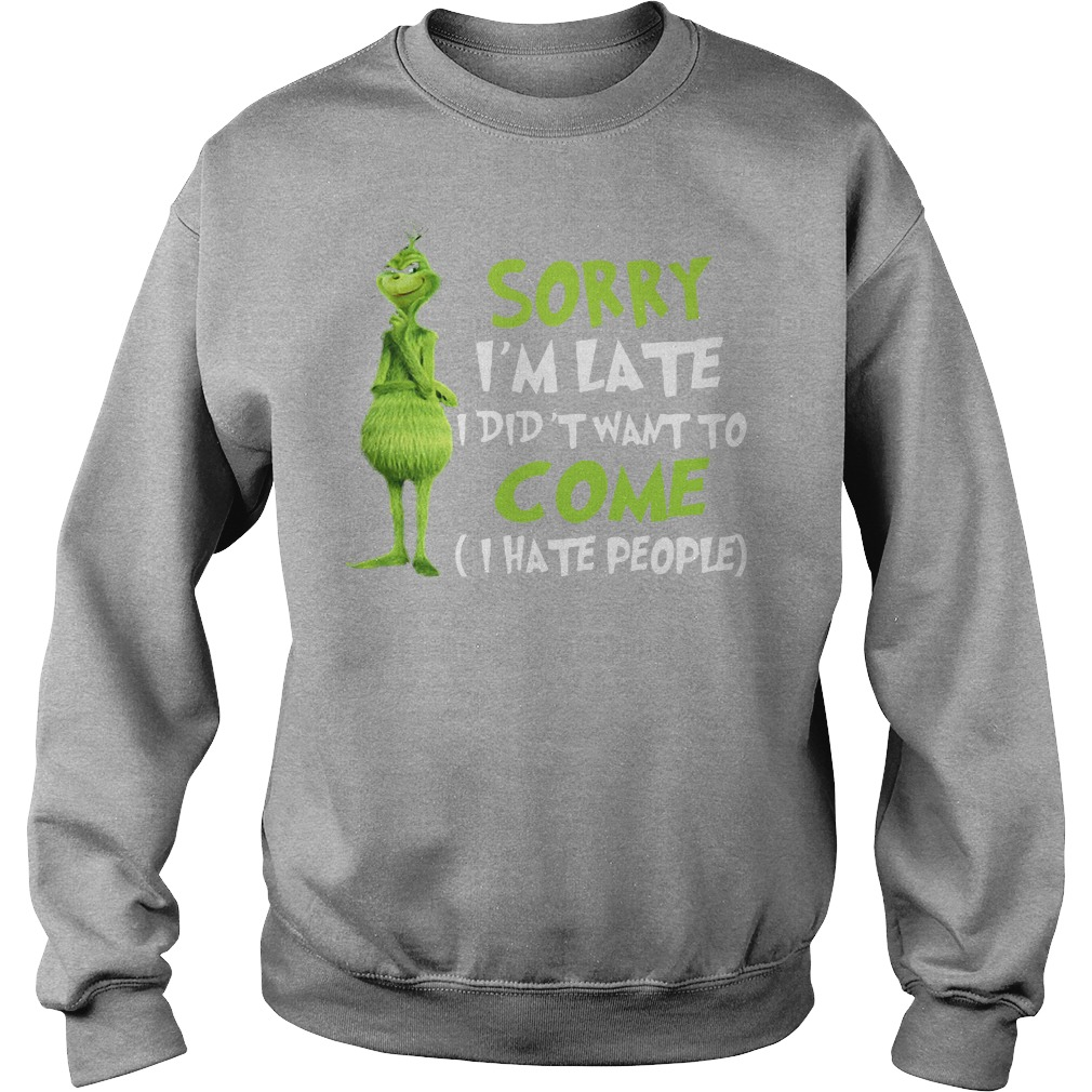 The Grinch sorry I'm late I didn't want to come I hate people sweater