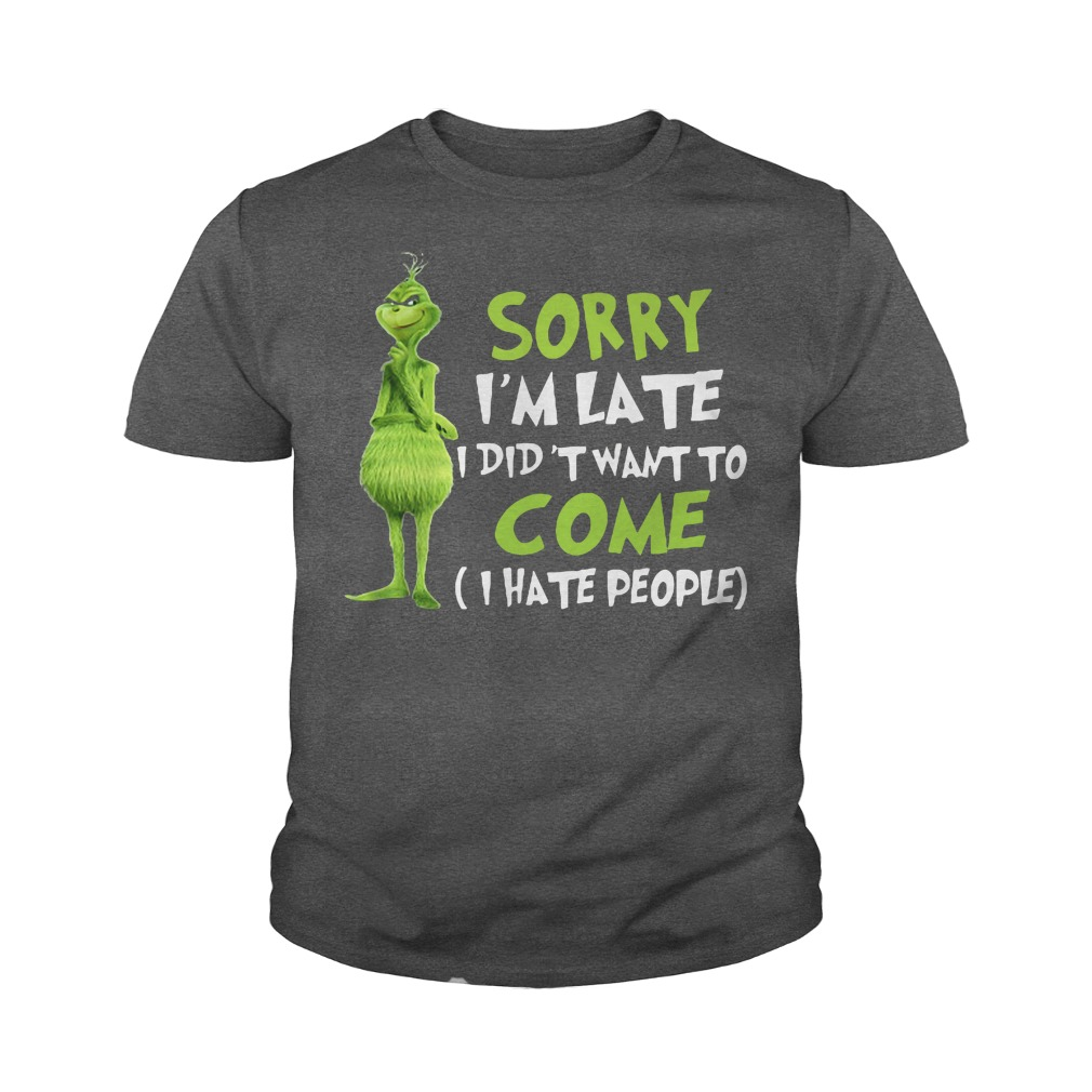 The Grinch sorry I'm late I didn't want to come I hate people youth tee