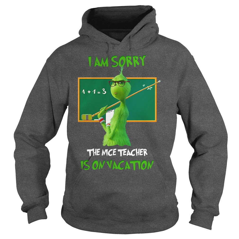 The Grinch I am sorry the nice teacher is on vacation hoodie