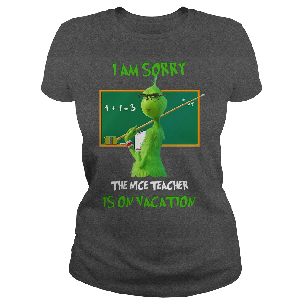 The Grinch I am sorry the nice teacher is on vacation ladies tee
