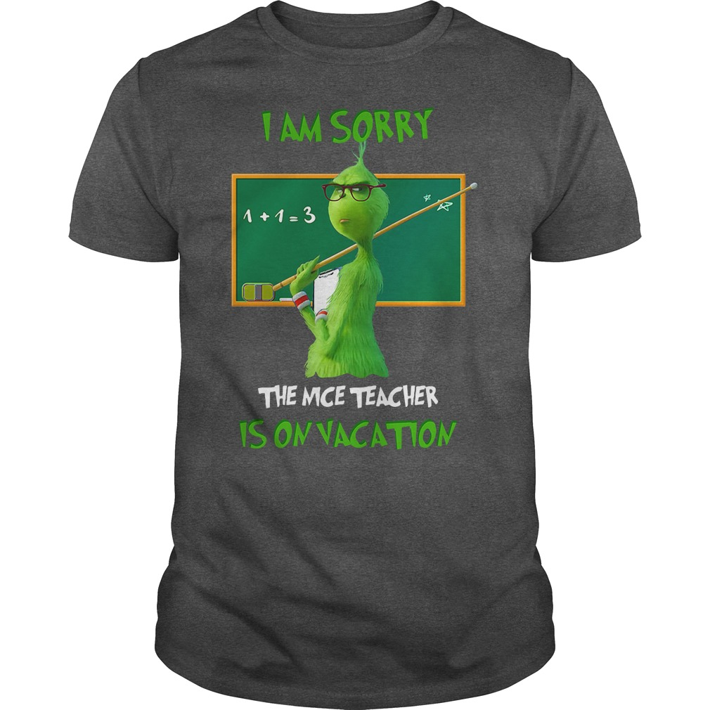 The Grinch I am sorry the nice teacher is on vacation shirt