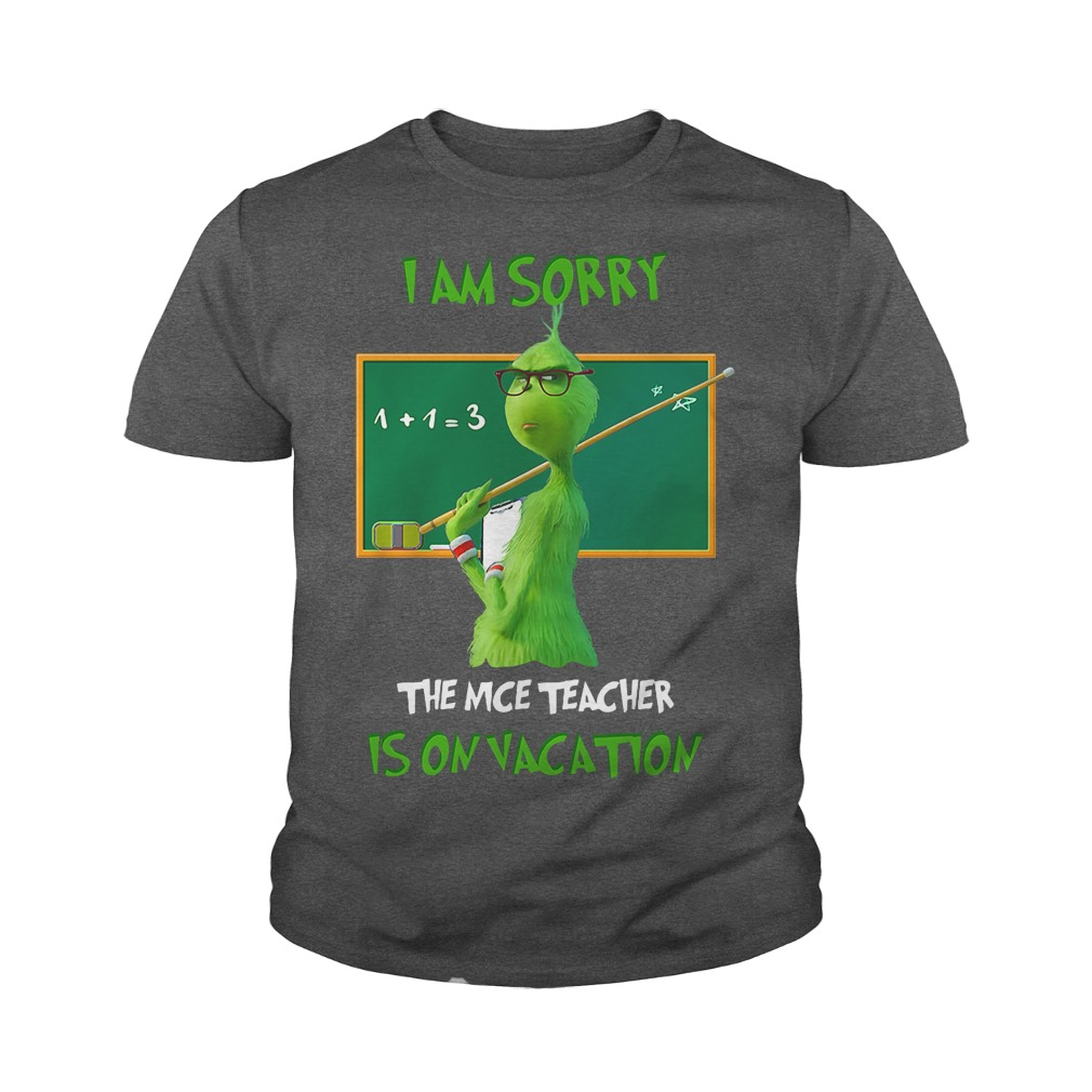 The Grinch I am sorry the nice teacher is on vacation youth tee
