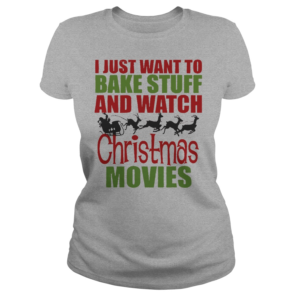I just want to bake stuff and watch christmas movies ladies tee