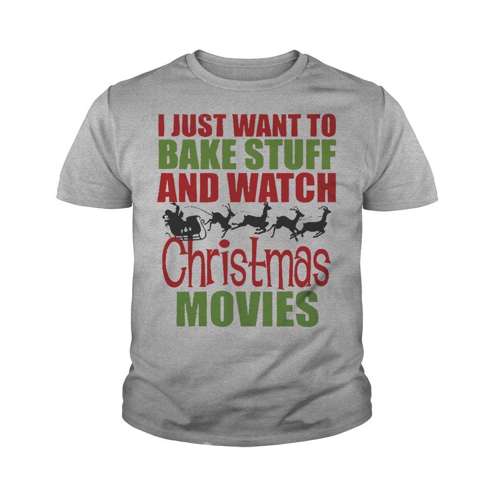 I just want to bake stuff and watch christmas movies youth tee