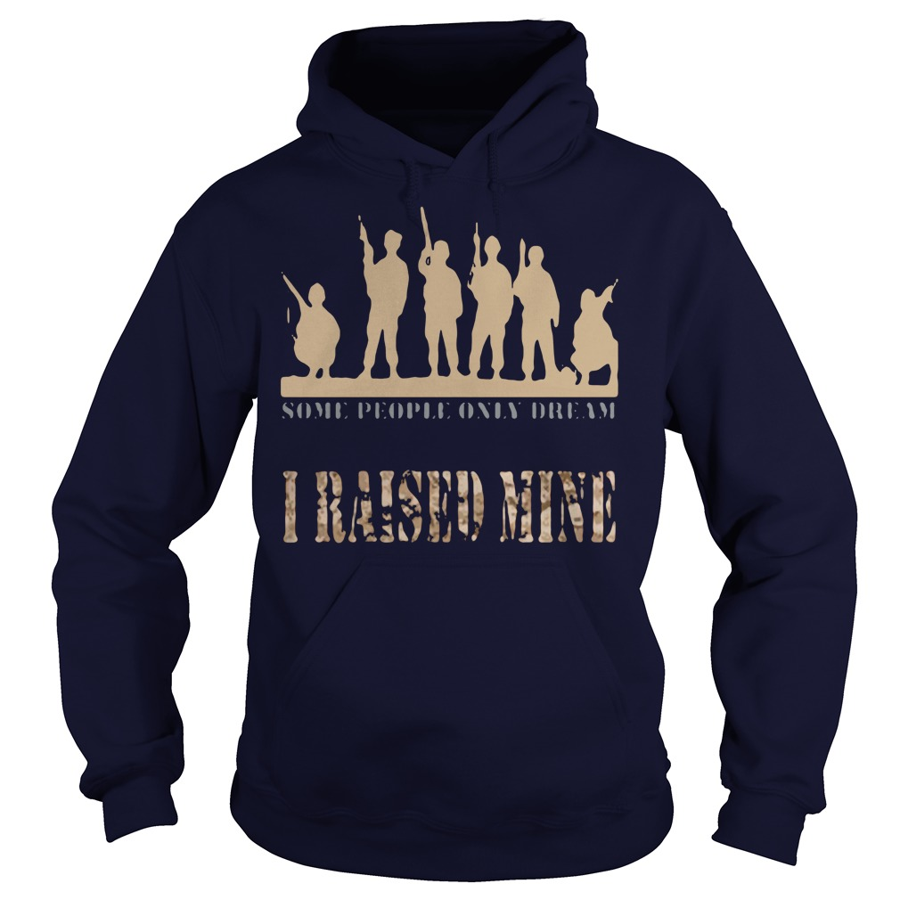 Some people only dream I raised mine hoodie