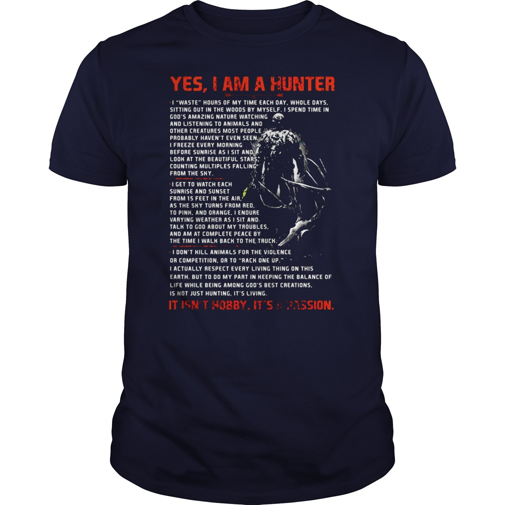 Yes I am a hunter It's Not hobby it's a passion shirt