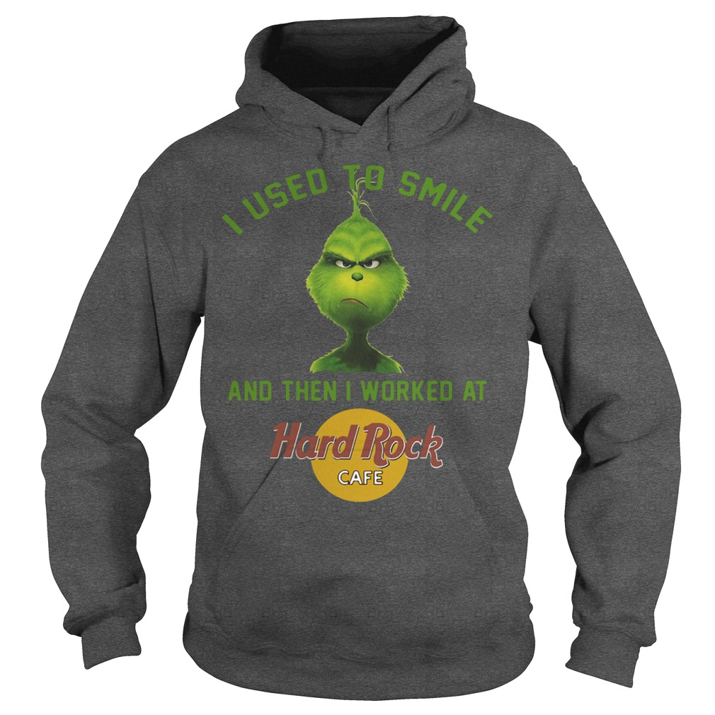 Grinch I Used To Smile And Then I Worked At Hard Rock hoodie