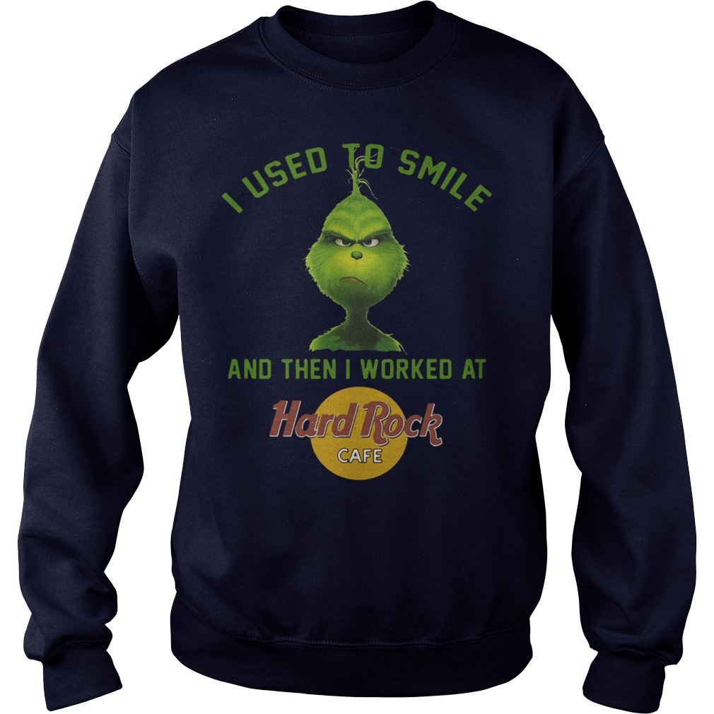 Grinch I Used To Smile And Then I Worked At Hard Rock sweater