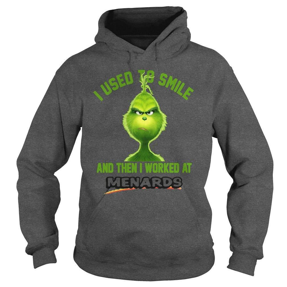 Grinch I used to smile and then I worked at Menards hoodie