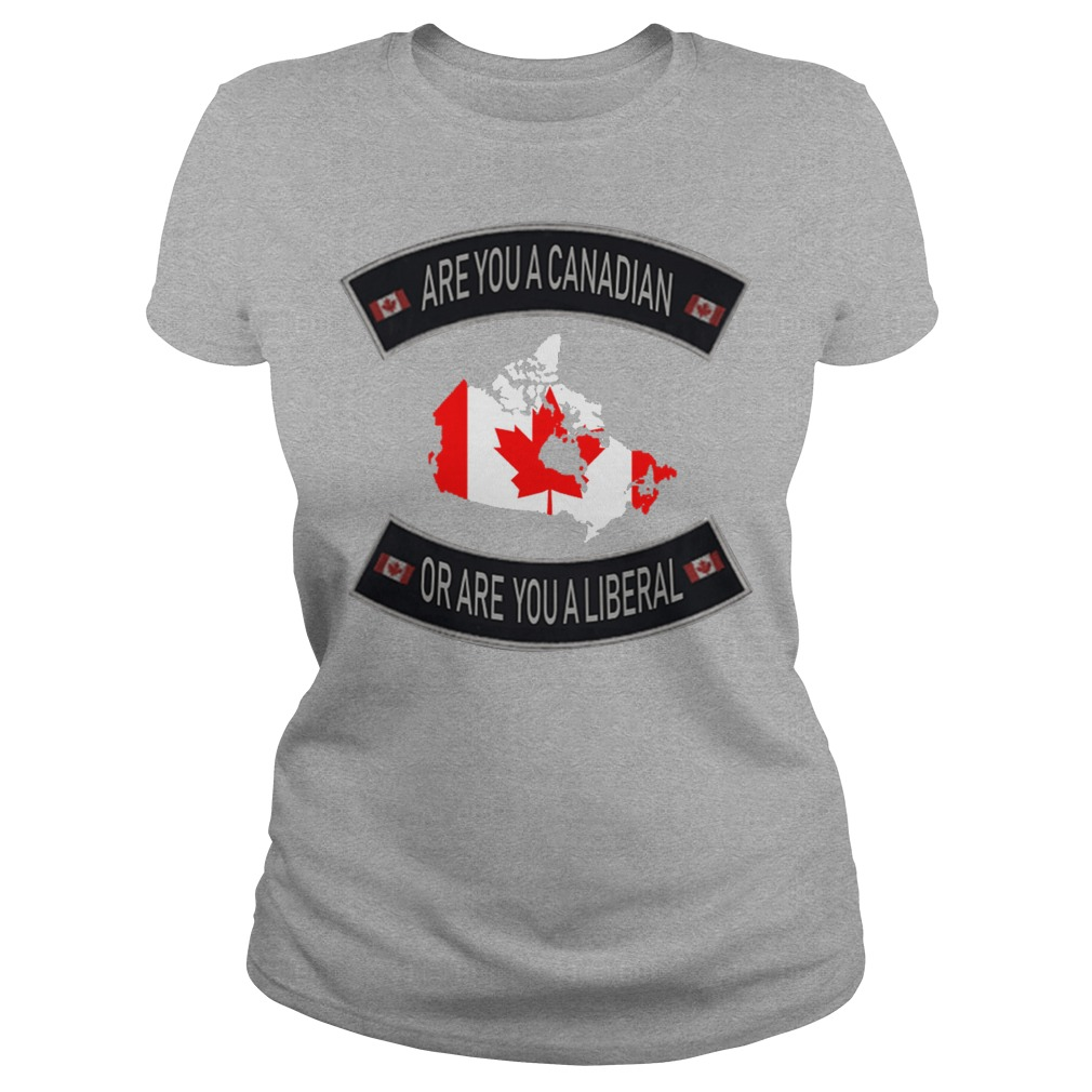 Are You A Canadian Or Are You A Liberal ladies tee