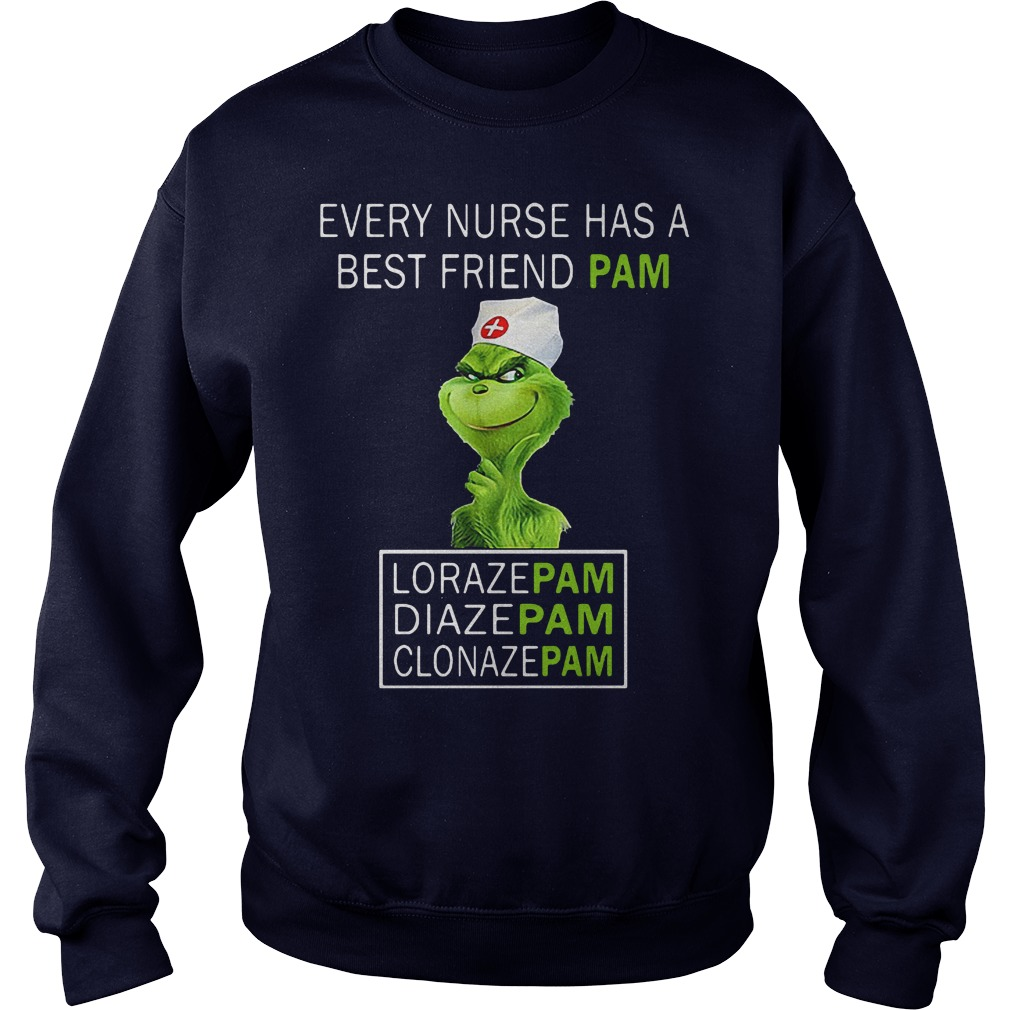 Grinch Every Nurse Has A Best Friend Pam Lorazepam Diazepam sweater