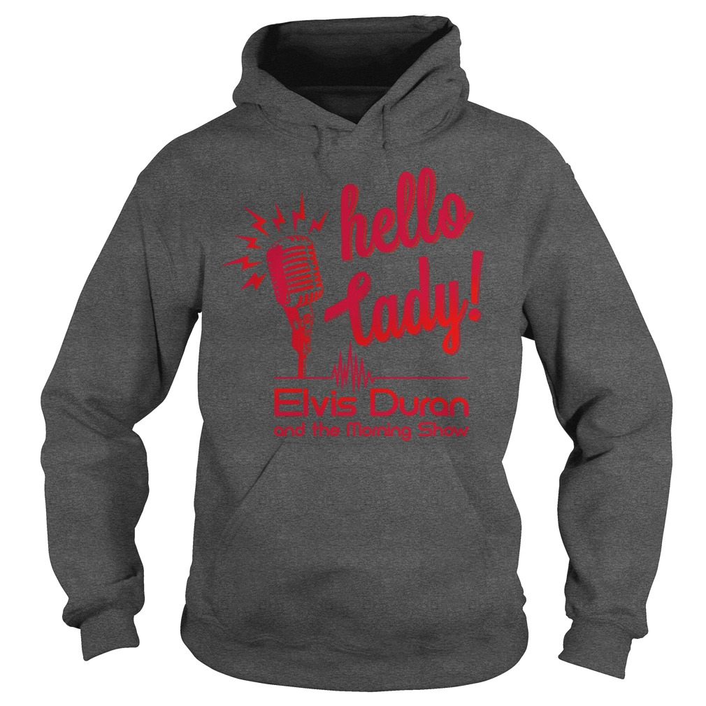 Hello lady Elvis Duran and the morning show hoodie