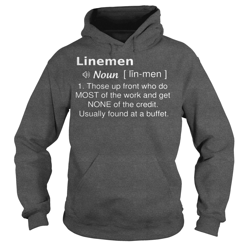 Linemen Definition Those Up Front Who Do Most Of The Work And Get None Of The Credit hoodie