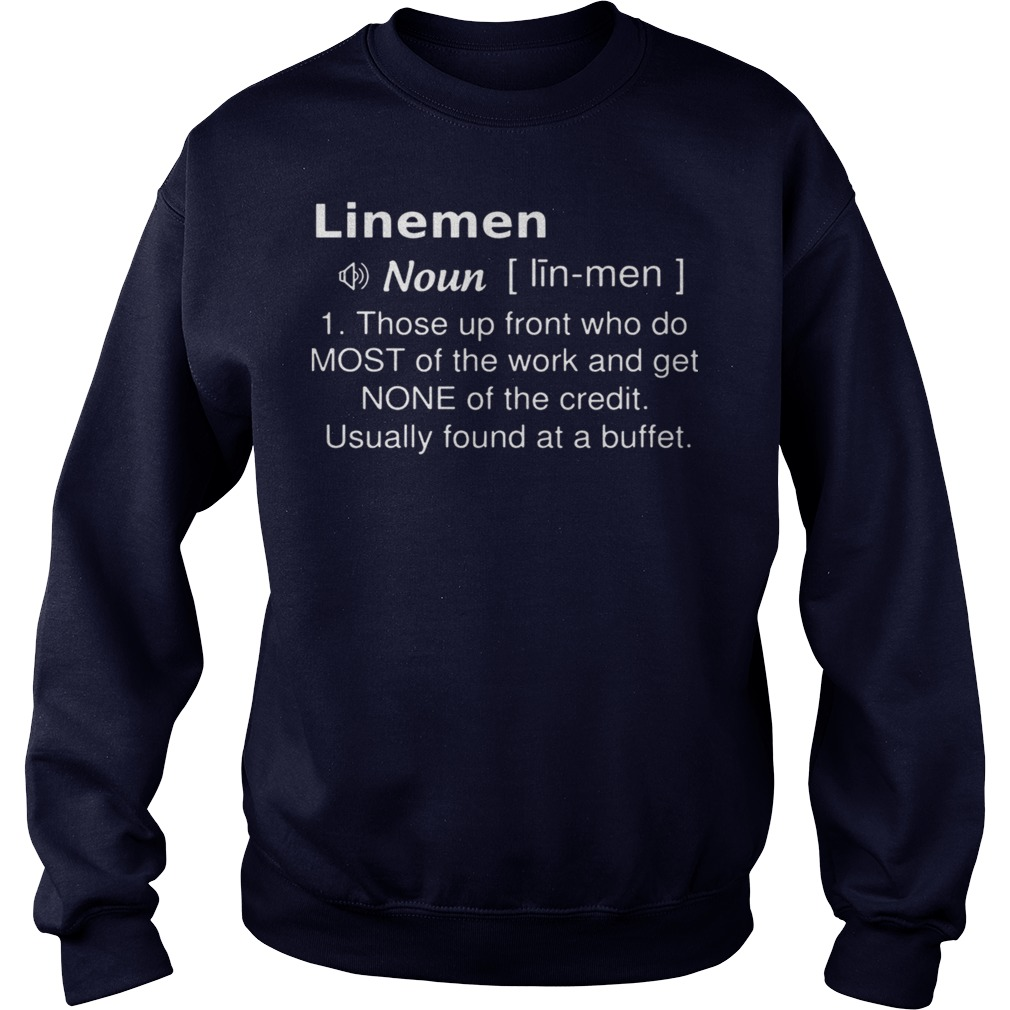Linemen Definition Those Up Front Who Do Most Of The Work And Get None Of The Credit sweater