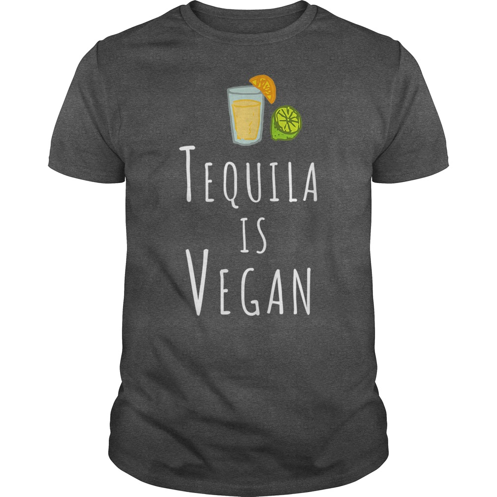 Tequila Is Vegan Veggie shirt