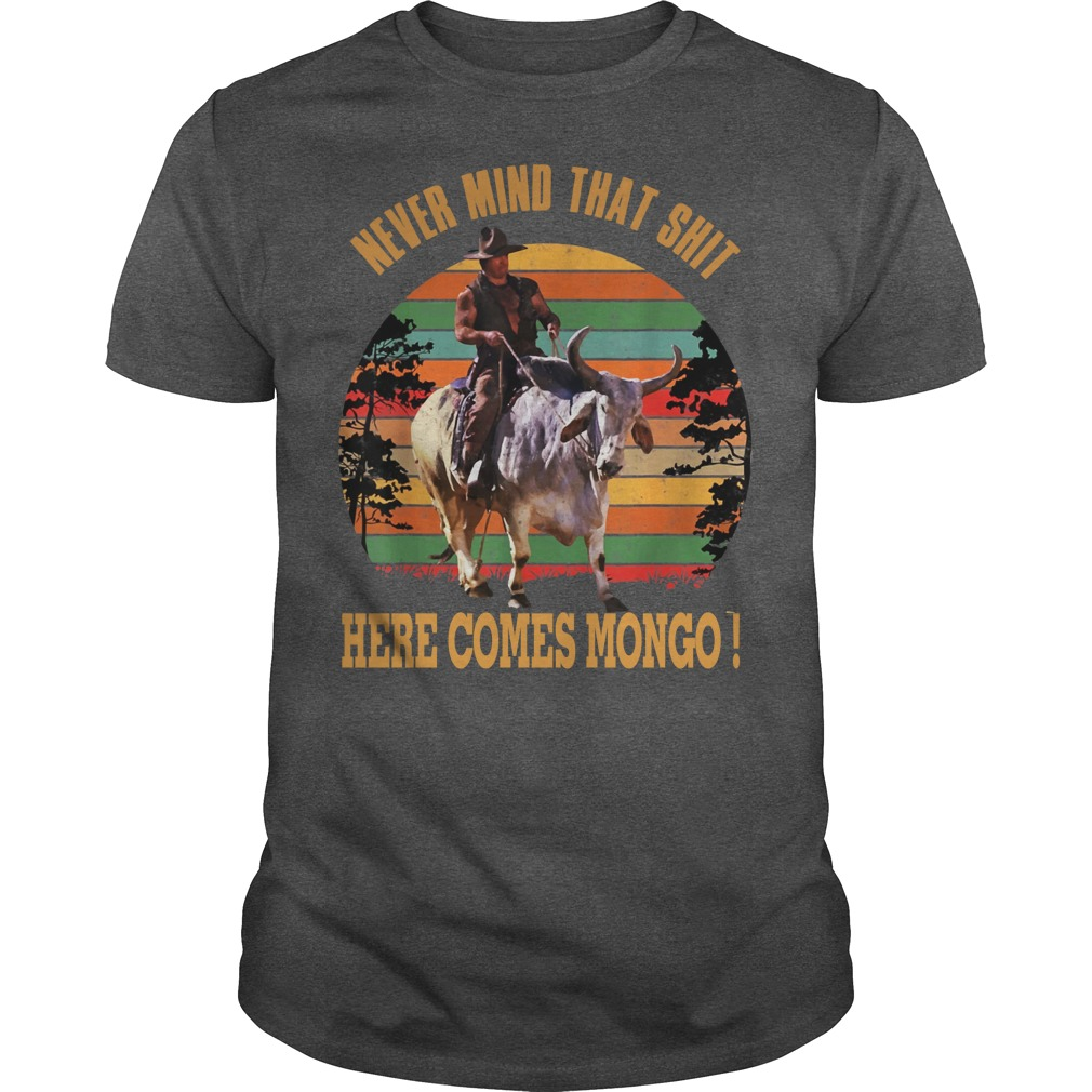 Vintage Never mind that shit here comes mongo shirt